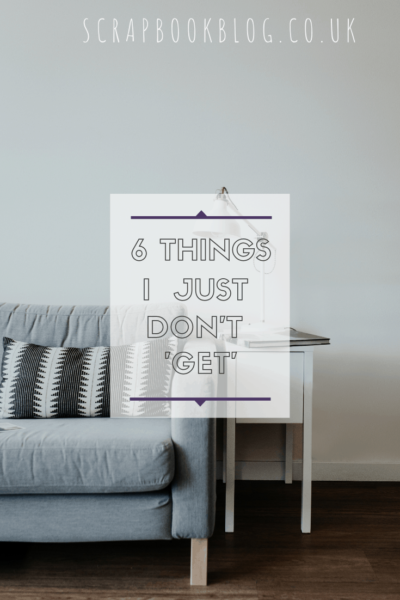 6 things i just don't 'GET'